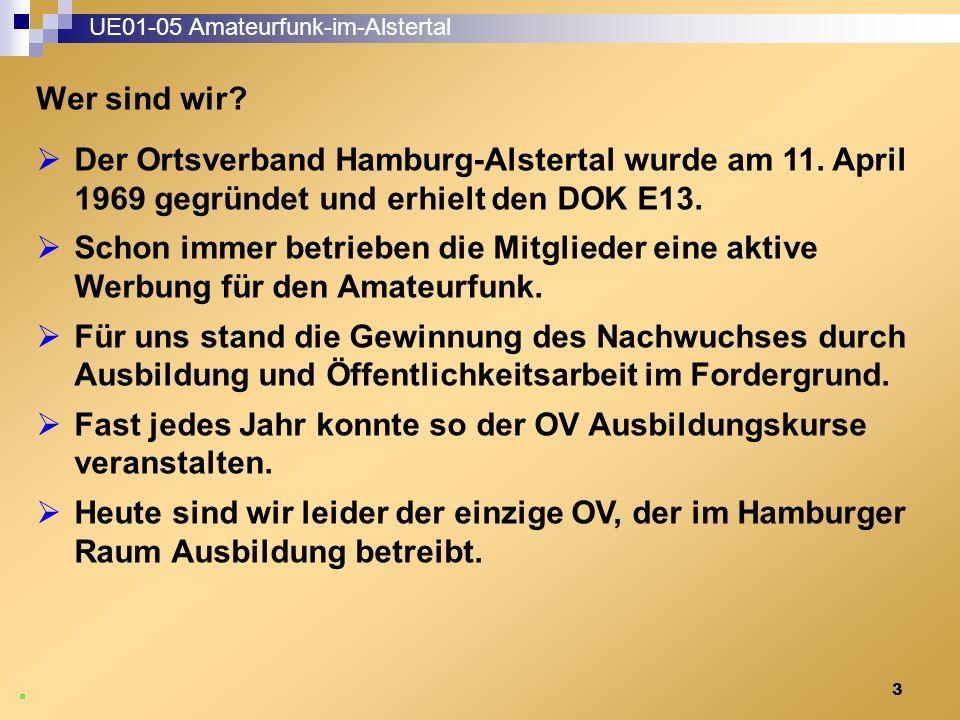 3 Wer sind wir. UE01-05 Amateurfunk-im-Alstertal  Der Ortsverband Hamburg-Alstertal wurde am 11.