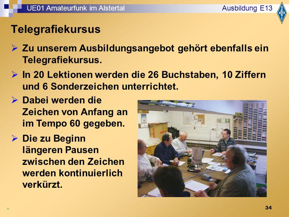 34 Telegrafiekursus Ausbildung E13 UE01 Amateurfunk im Alstertal  Zu unserem Ausbildungsangebot gehört ebenfalls ein Telegrafiekursus.