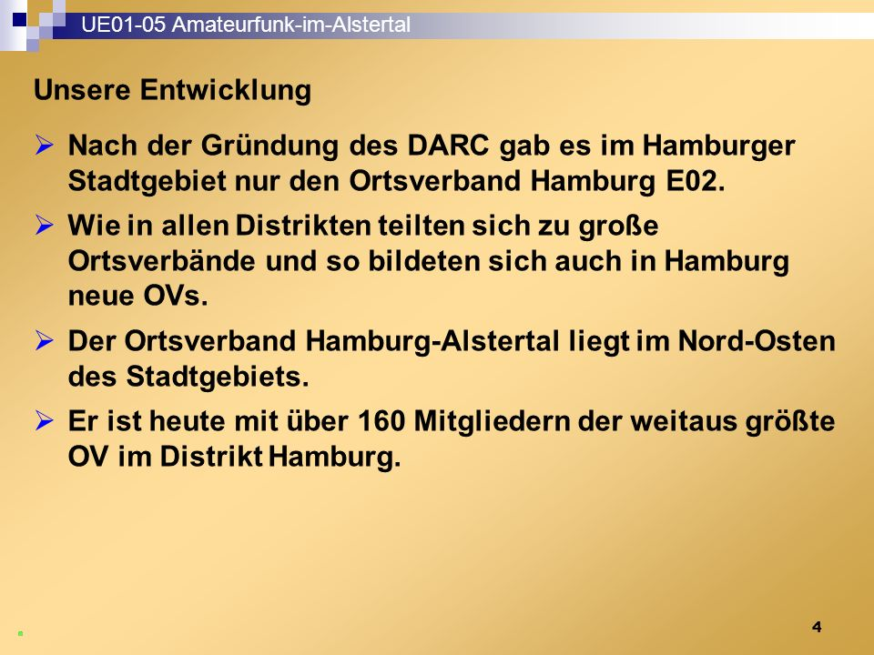 4 Unsere Entwicklung UE01-05 Amateurfunk-im-Alstertal  Nach der Gründung des DARC gab es im Hamburger Stadtgebiet nur den Ortsverband Hamburg E02.