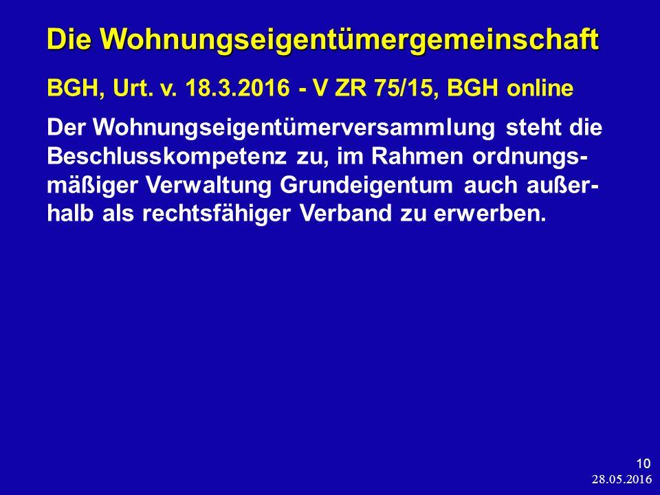 28.05.2016 10 Die Wohnungseigentümergemeinschaft Die Wohnungseigentümergemeinschaft BGH, Urt.