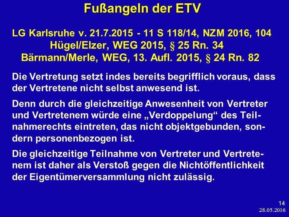 28.05.2016 14 Fußangeln der ETV LG Karlsruhe v. 21.7.2015 - 11 S 118/14, NZM 2016, 104 Hügel/Elzer, WEG 2015, § 25 Rn. 34 Bärmann/Merle, WEG, 13. Aufl