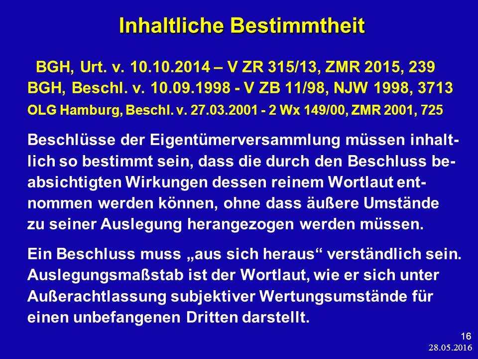28.05.2016 16 Inhaltliche Bestimmtheit Inhaltliche Bestimmtheit BGH, Urt. v. 10.10.2014 – V ZR 315/13, ZMR 2015, 239 BGH, Beschl. v. 10.09.1998 - V ZB