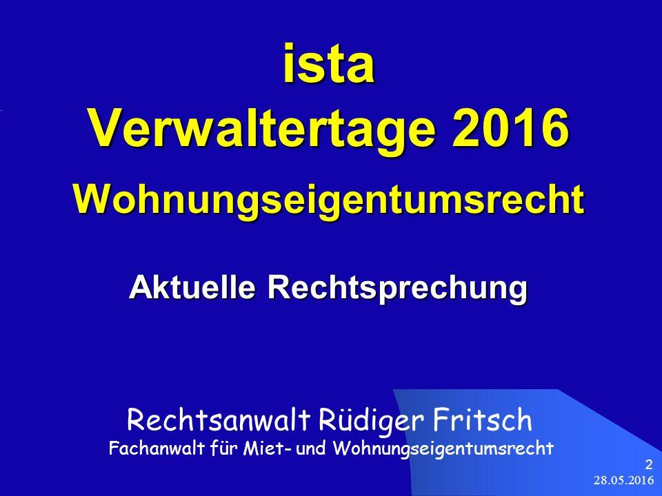 28.05.2016 2 ista Verwaltertage 2016 Wohnungseigentumsrecht Aktuelle Rechtsprechung Rechtsanwalt Rüdiger Fritsch Fachanwalt für Miet- und Wohnungseigentumsrecht
