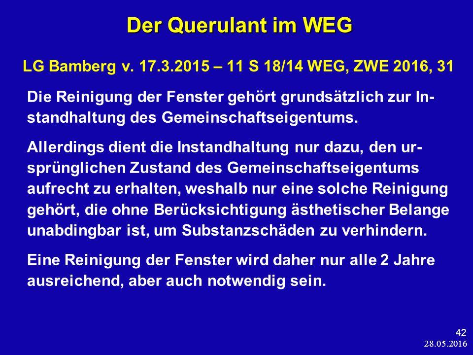 28.05.2016 42 Der Querulant im WEG Der Querulant im WEG LG Bamberg v. 17.3.2015 – 11 S 18/14 WEG, ZWE 2016, 31 Die Reinigung der Fenster gehört grunds