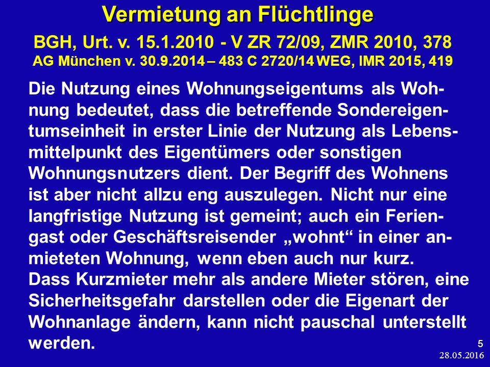 28.05.2016 5 Vermietung an Flüchtlinge Vermietung an Flüchtlinge BGH, Urt. v. 15.1.2010 - V ZR 72/09, ZMR 2010, 378 AG München v. 30.9.2014 – 483 C 27