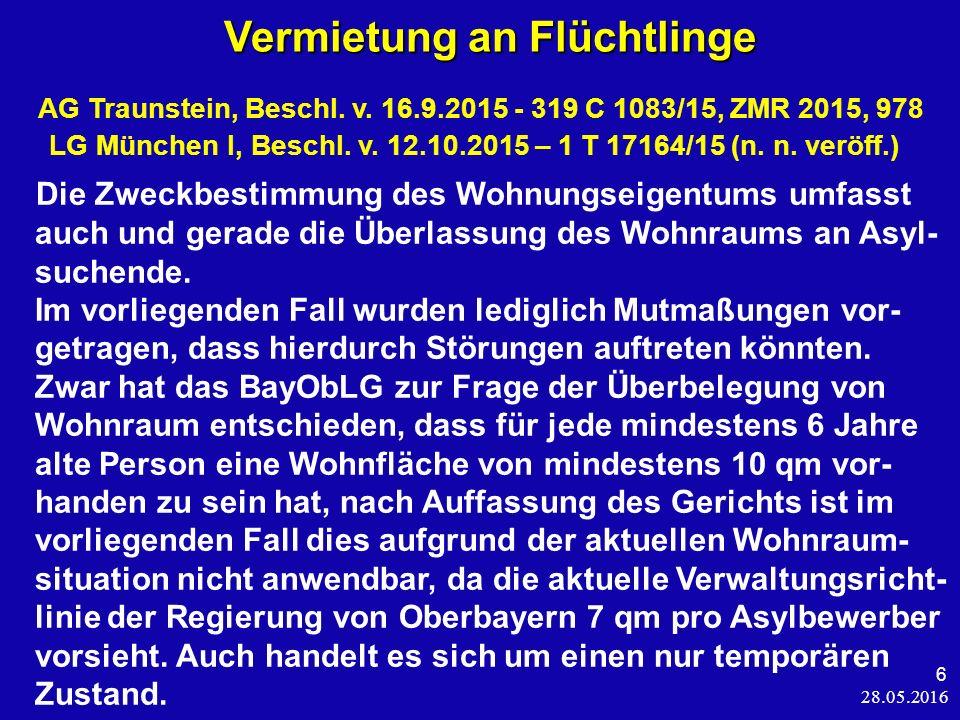 28.05.2016 6 Vermietung an Flüchtlinge Vermietung an Flüchtlinge AG Traunstein, Beschl. v. 16.9.2015 - 319 C 1083/15, ZMR 2015, 978 LG München I, Besc