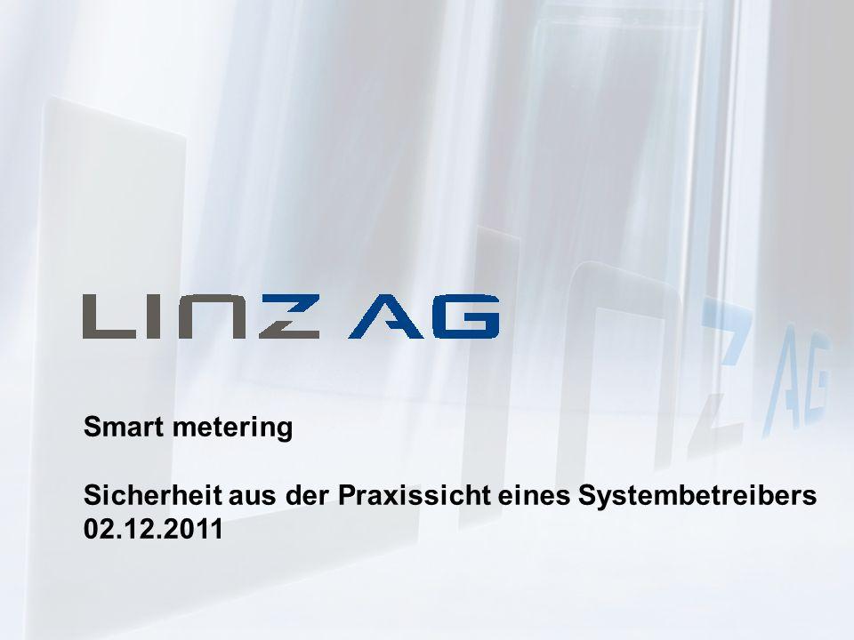 LINZ AG, ROSSEGGER KARL, Dezember 2011Seite: 1 Smart metering Sicherheit aus der Praxissicht eines Systembetreibers 02.12.2011