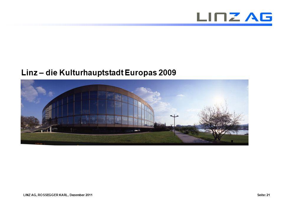LINZ AG, ROSSEGGER KARL, Dezember 2011Seite: 21 Linz – die Kulturhauptstadt Europas 2009