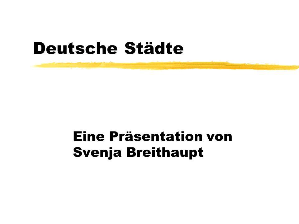 Deutsche Städte Eine Präsentation von Svenja Breithaupt
