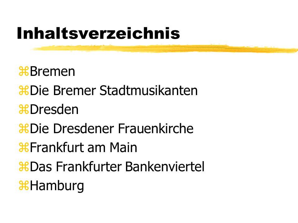 Inhaltsverzeichnis zBremen zDie Bremer Stadtmusikanten zDresden zDie Dresdener Frauenkirche zFrankfurt am Main zDas Frankfurter Bankenviertel zHamburg