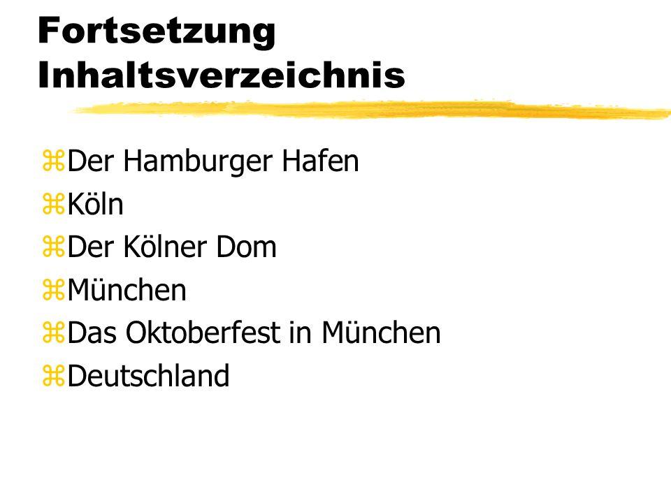 Fortsetzung Inhaltsverzeichnis zDer Hamburger Hafen zKöln zDer Kölner Dom zMünchen zDas Oktoberfest in München zDeutschland