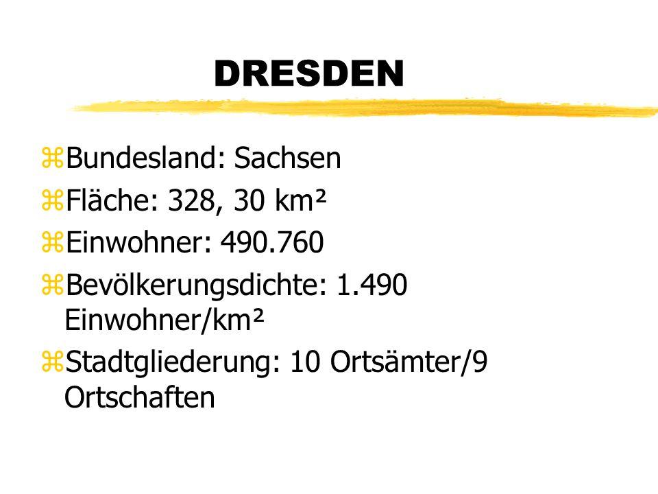 DRESDEN zBundesland: Sachsen zFläche: 328, 30 km² zEinwohner: 490.760 zBevölkerungsdichte: 1.490 Einwohner/km² zStadtgliederung: 10 Ortsämter/9 Ortschaften