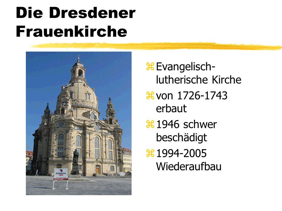 Die Dresdener Frauenkirche z Evangelisch- lutherische Kirche z von 1726-1743 erbaut z 1946 schwer beschädigt z 1994-2005 Wiederaufbau