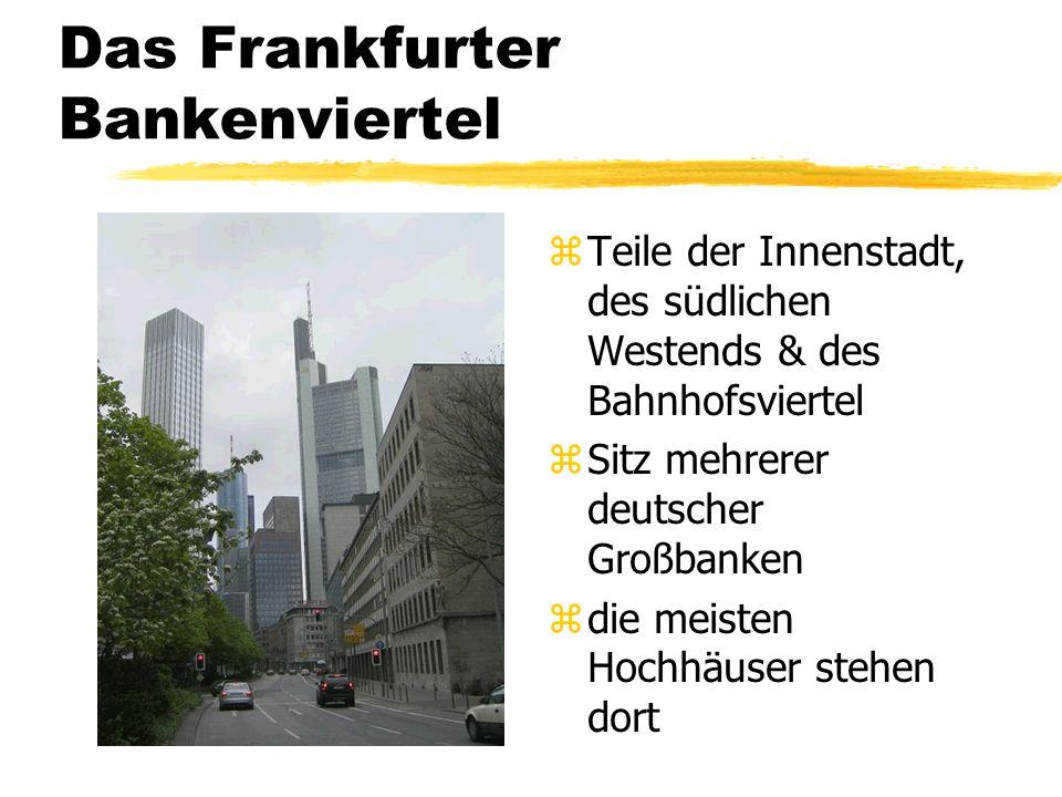 Das Frankfurter Bankenviertel z Teile der Innenstadt, des südlichen Westends & des Bahnhofsviertel z Sitz mehrerer deutscher Großbanken z die meisten Hochhäuser stehen dort