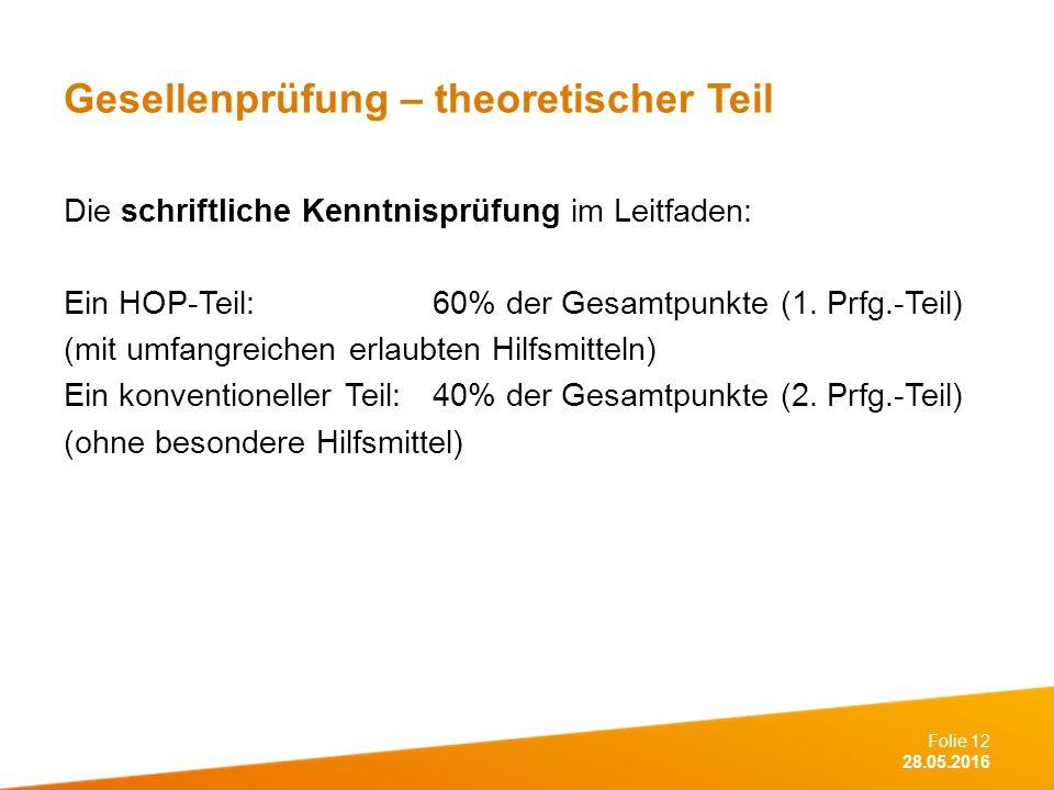 Folie 12 28.05.2016 Gesellenprüfung – theoretischer Teil Die schriftliche Kenntnisprüfung im Leitfaden: Ein HOP-Teil: 60% der Gesamtpunkte (1.