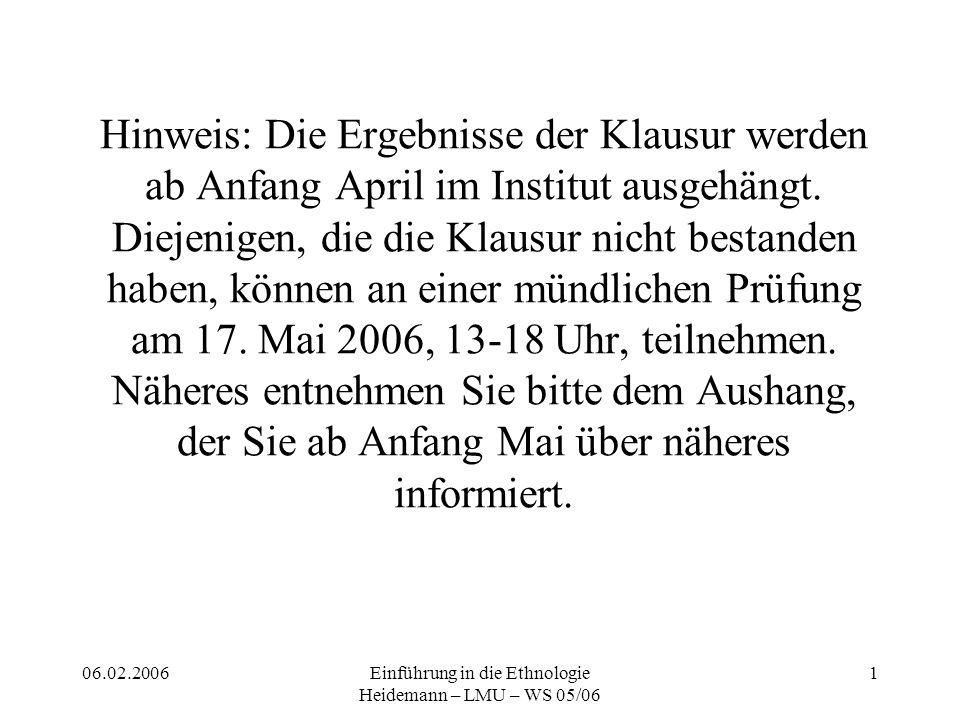06.02.2006Einführung in die Ethnologie Heidemann – LMU – WS 05/06 1 Hinweis: Die Ergebnisse der Klausur werden ab Anfang April im Institut ausgehängt.