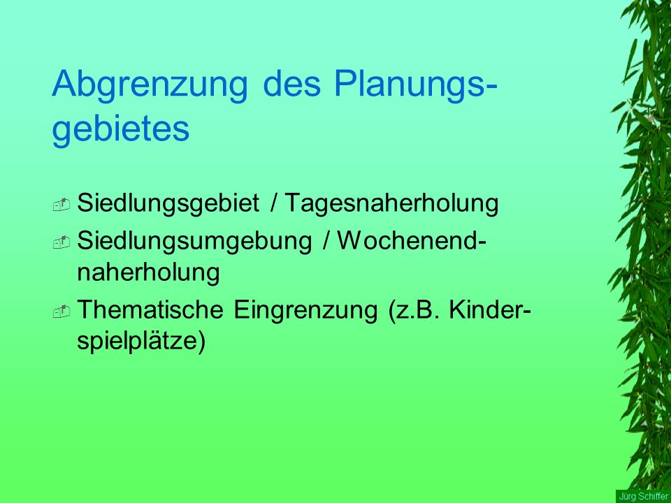 Abgrenzung des Planungs- gebietes  Siedlungsgebiet / Tagesnaherholung  Siedlungsumgebung / Wochenend- naherholung  Thematische Eingrenzung (z.B. Ki