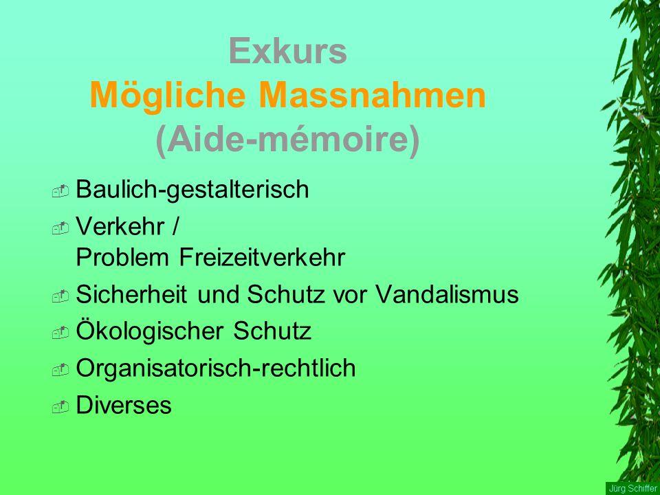 Exkurs Mögliche Massnahmen (Aide-mémoire)  Baulich-gestalterisch  Verkehr / Problem Freizeitverkehr  Sicherheit und Schutz vor Vandalismus  Ökolog
