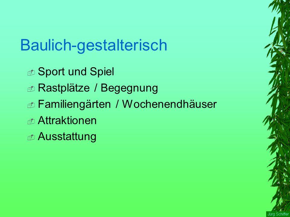 Baulich-gestalterisch  Sport und Spiel  Rastplätze / Begegnung  Familiengärten / Wochenendhäuser  Attraktionen  Ausstattung