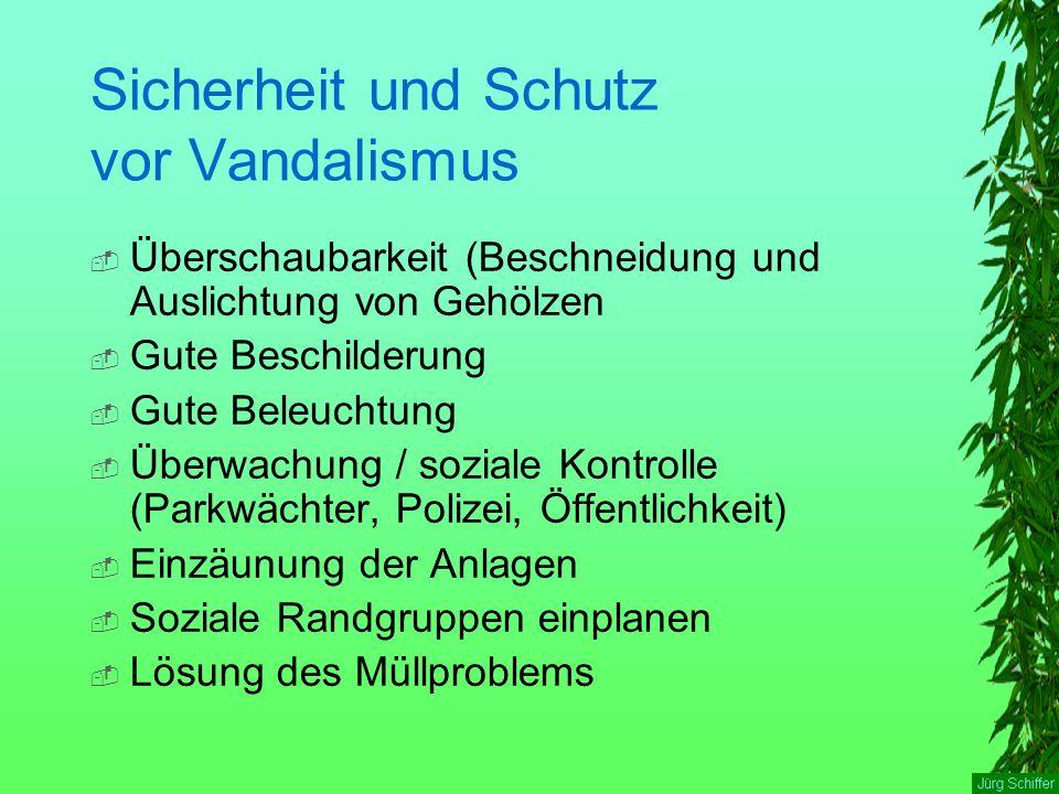 Sicherheit und Schutz vor Vandalismus  Überschaubarkeit (Beschneidung und Auslichtung von Gehölzen  Gute Beschilderung  Gute Beleuchtung  Überwach