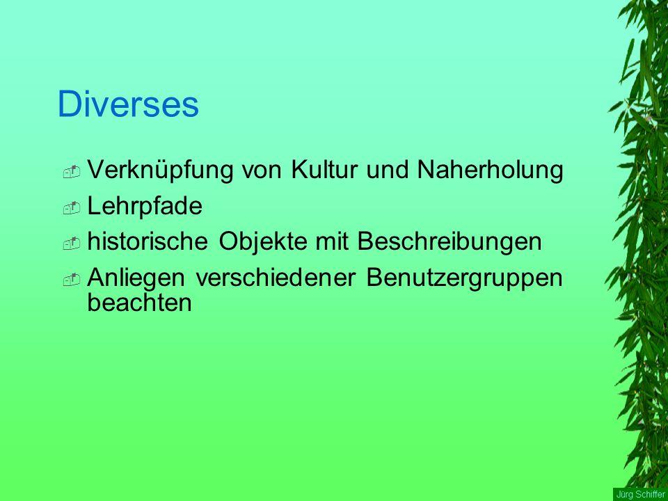 Diverses  Verknüpfung von Kultur und Naherholung  Lehrpfade  historische Objekte mit Beschreibungen  Anliegen verschiedener Benutzergruppen beachten