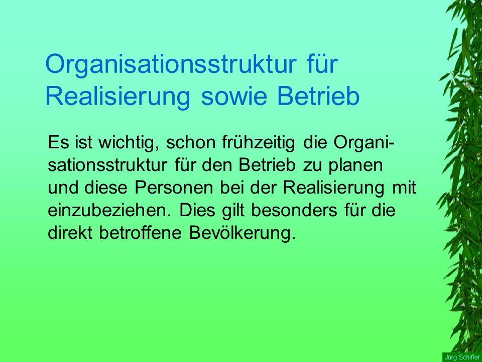Organisationsstruktur für Realisierung sowie Betrieb Es ist wichtig, schon frühzeitig die Organi- sationsstruktur für den Betrieb zu planen und diese