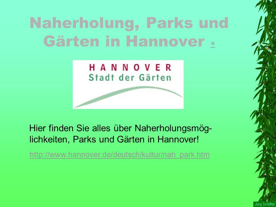 Naherholung, Parks und Gärten in Hannover   Hier finden Sie alles über Naherholungsmög- lichkeiten, Parks und Gärten in Hannover.