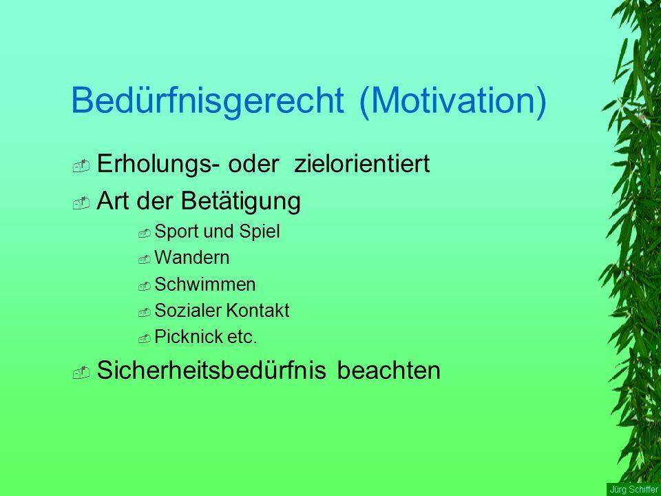 Bedürfnisgerecht (Motivation)  Erholungs- oder zielorientiert  Art der Betätigung  Sport und Spiel  Wandern  Schwimmen  Sozialer Kontakt  Picknick etc.