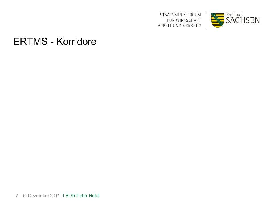 ERTMS - Korridore | 6. Dezember 20117 I BOR Petra Heldt
