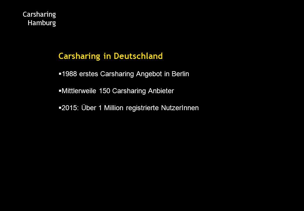 Carsharing Hamburg Carsharing in Deutschland  1988 erstes Carsharing Angebot in Berlin  Mittlerweile 150 Carsharing Anbieter  2015: Über 1 Million registrierte NutzerInnen
