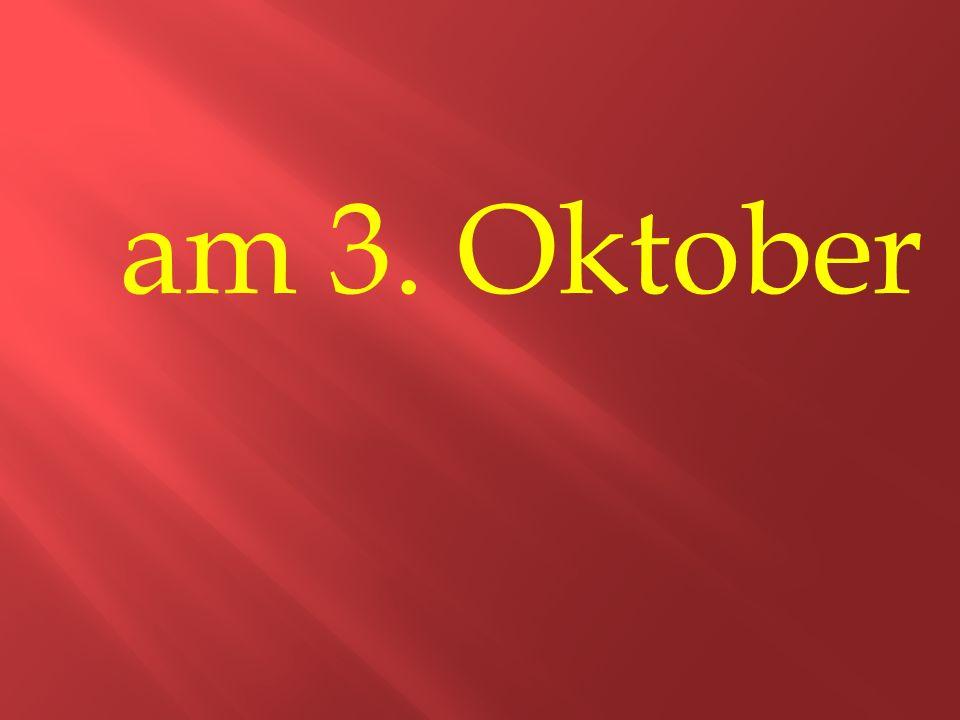 am 3. Oktober