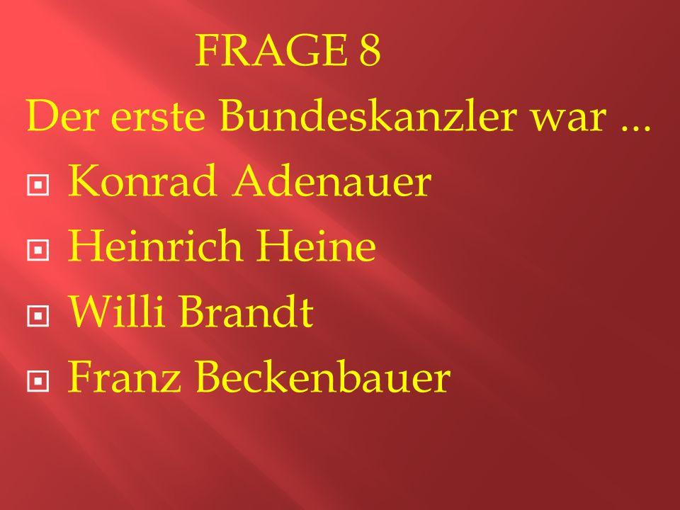 FRAGE 8 Der erste Bundeskanzler war...