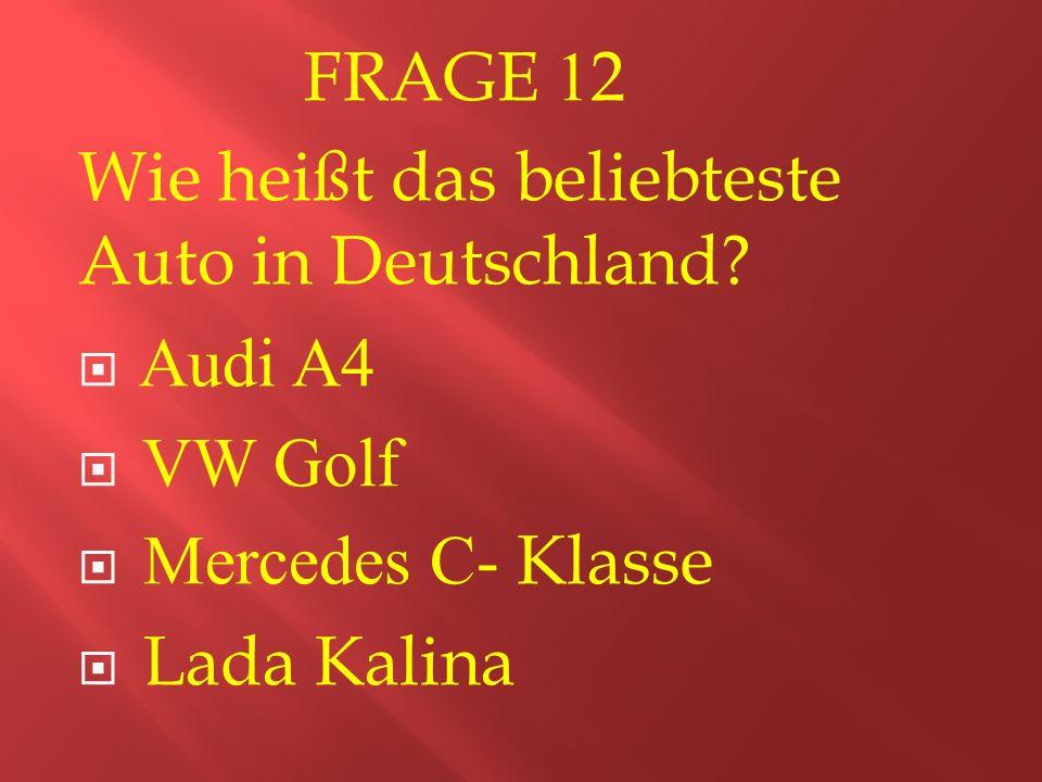 FRAGE 12 Wie heißt das beliebteste Auto in Deutschland.