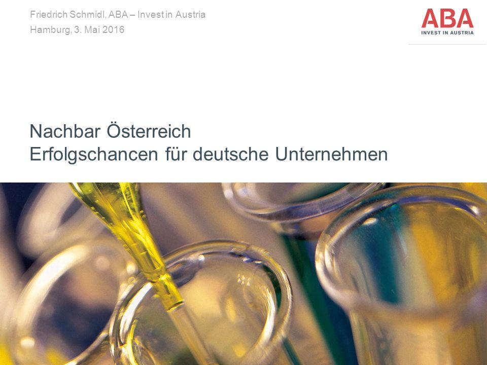 Nachbar Österreich Erfolgschancen für deutsche Unternehmen Friedrich Schmidl, ABA – Invest in Austria Hamburg, 3.