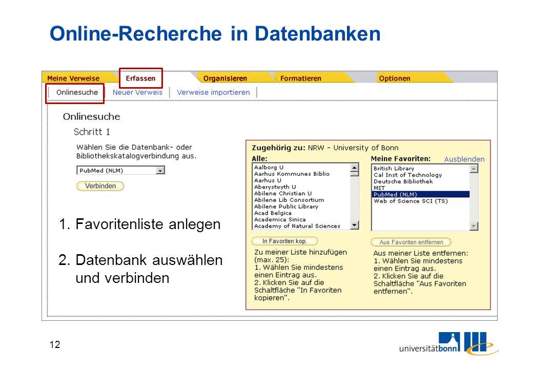 12 Online-Recherche in Datenbanken 1. Favoritenliste anlegen 2. Datenbank auswählen und verbinden