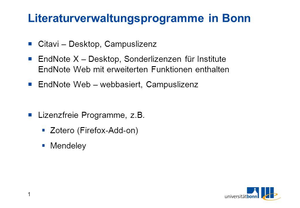1 Literaturverwaltungsprogramme in Bonn  Citavi – Desktop, Campuslizenz  EndNote X – Desktop, Sonderlizenzen für Institute EndNote Web mit erweiterten Funktionen enthalten  EndNote Web – webbasiert, Campuslizenz  Lizenzfreie Programme, z.B.