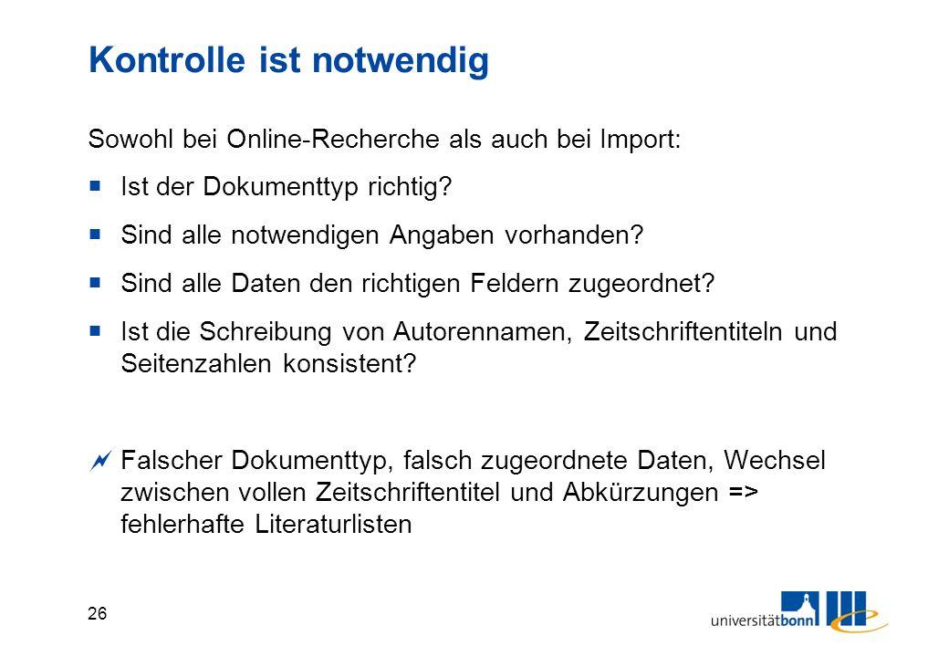 26 Kontrolle ist notwendig Sowohl bei Online-Recherche als auch bei Import:  Ist der Dokumenttyp richtig.