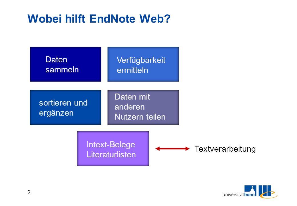 2 Wobei hilft EndNote Web? Daten sammeln sortieren und ergänzen Verfügbarkeit ermitteln Daten mit anderen Nutzern teilen Intext-Belege Literaturlisten