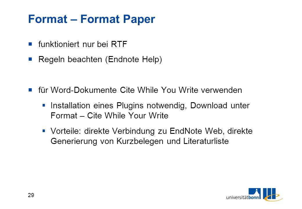 29 Format – Format Paper  funktioniert nur bei RTF  Regeln beachten (Endnote Help)  für Word-Dokumente Cite While You Write verwenden  Installation eines Plugins notwendig, Download unter Format – Cite While Your Write  Vorteile: direkte Verbindung zu EndNote Web, direkte Generierung von Kurzbelegen und Literaturliste