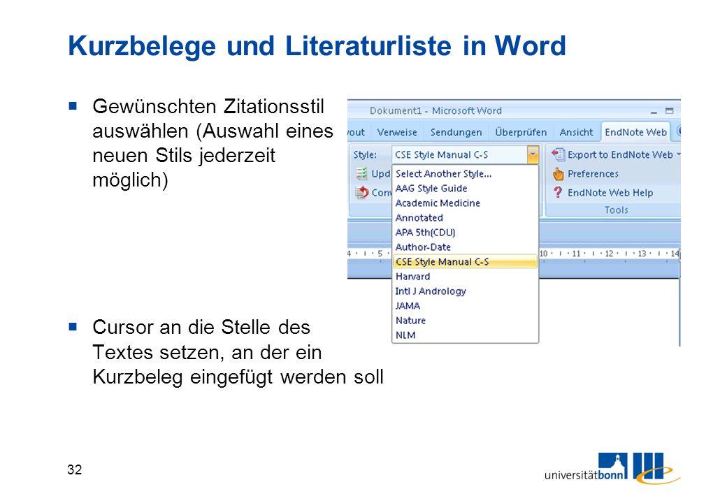 32 Kurzbelege und Literaturliste in Word  Gewünschten Zitationsstil auswählen (Auswahl eines neuen Stils jederzeit möglich)  Cursor an die Stelle des Textes setzen, an der ein Kurzbeleg eingefügt werden soll