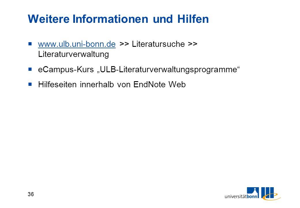 """36 Weitere Informationen und Hilfen  www.ulb.uni-bonn.de >> Literatursuche >> Literaturverwaltung www.ulb.uni-bonn.de  eCampus-Kurs """"ULB-Literaturverwaltungsprogramme  Hilfeseiten innerhalb von EndNote Web"""