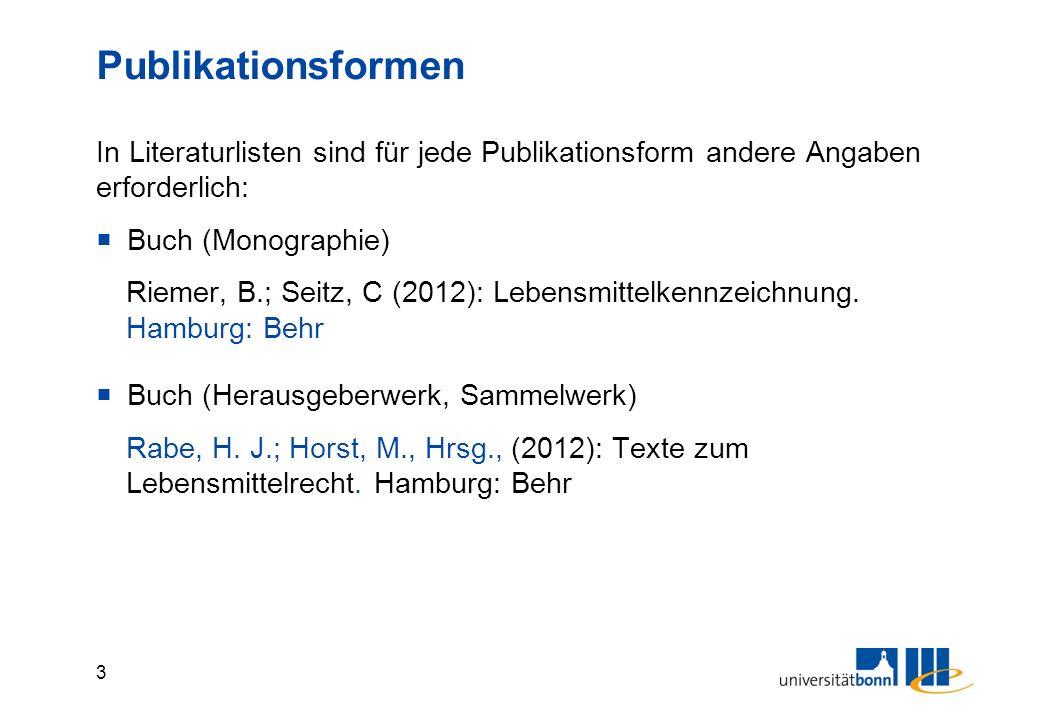 3 Publikationsformen In Literaturlisten sind für jede Publikationsform andere Angaben erforderlich:  Buch (Monographie) Riemer, B.; Seitz, C (2012): Lebensmittelkennzeichnung.