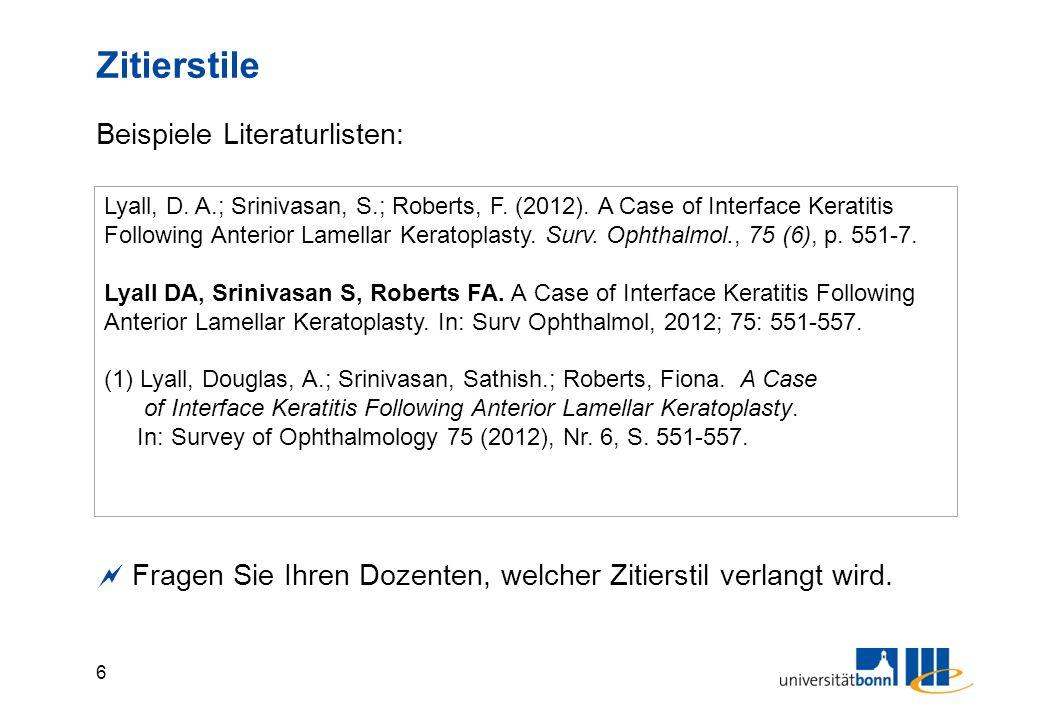 6 Zitierstile Lyall, D. A.; Srinivasan, S.; Roberts, F. (2012). A Case of Interface Keratitis Following Anterior Lamellar Keratoplasty. Surv. Ophthalm