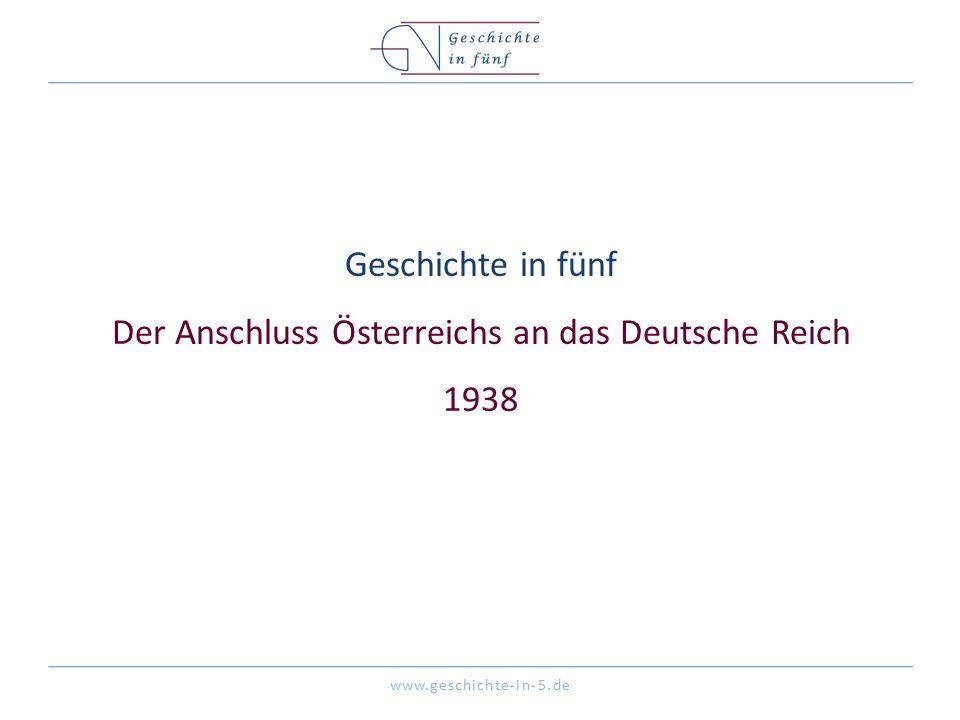 www.geschichte-in-5.de Geschichte in fünf Der Anschluss Österreichs an das Deutsche Reich 1938