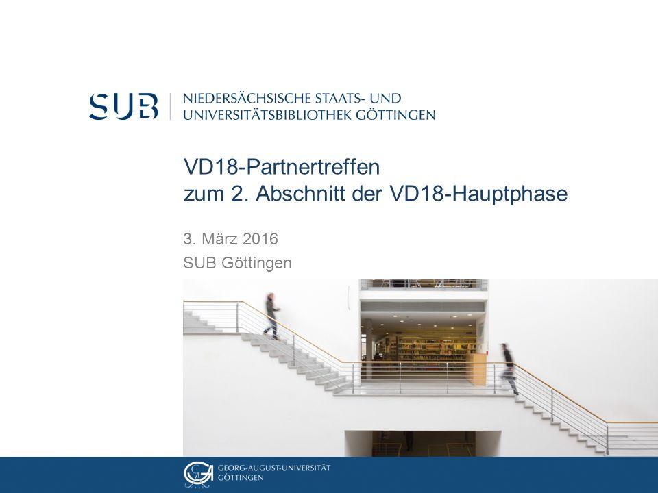 VD18-Partnertreffen zum 2. Abschnitt der VD18-Hauptphase 3. März 2016 SUB Göttingen