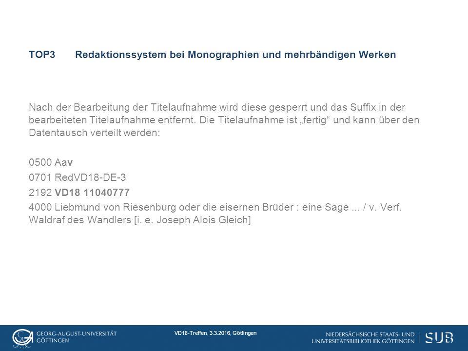 VD18-Treffen, 3.3.2016, Göttingen TOP3Redaktionssystem bei Monographien und mehrbändigen Werken Nach der Bearbeitung der Titelaufnahme wird diese gesperrt und das Suffix in der bearbeiteten Titelaufnahme entfernt.