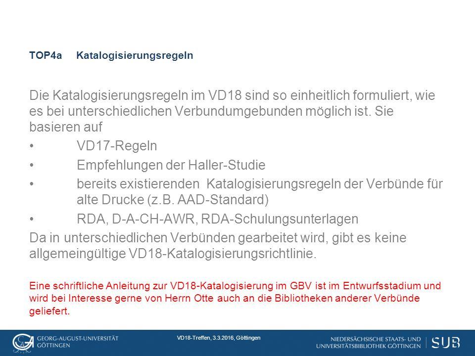 VD18-Treffen, 3.3.2016, Göttingen TOP4aKatalogisierungsregeln Die Katalogisierungsregeln im VD18 sind so einheitlich formuliert, wie es bei unterschiedlichen Verbundumgebunden möglich ist.
