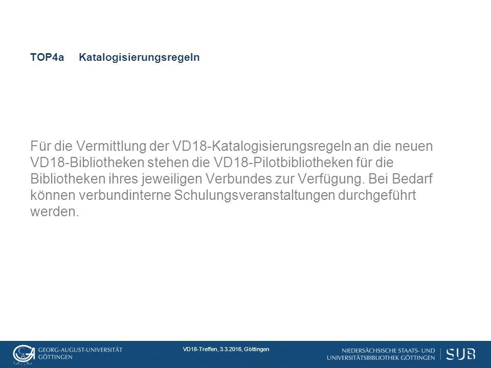 VD18-Treffen, 3.3.2016, Göttingen TOP4aKatalogisierungsregeln Für die Vermittlung der VD18-Katalogisierungsregeln an die neuen VD18-Bibliotheken stehen die VD18-Pilotbibliotheken für die Bibliotheken ihres jeweiligen Verbundes zur Verfügung.