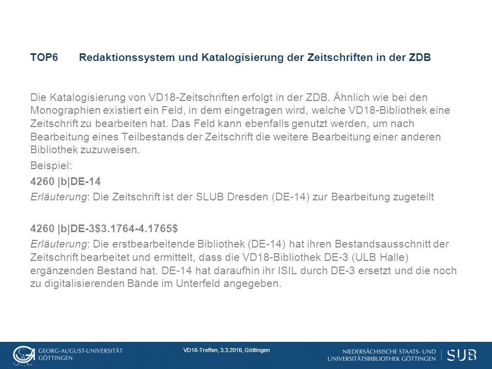 VD18-Treffen, 3.3.2016, Göttingen TOP6Redaktionssystem und Katalogisierung der Zeitschriften in der ZDB Die Katalogisierung von VD18-Zeitschriften erfolgt in der ZDB.