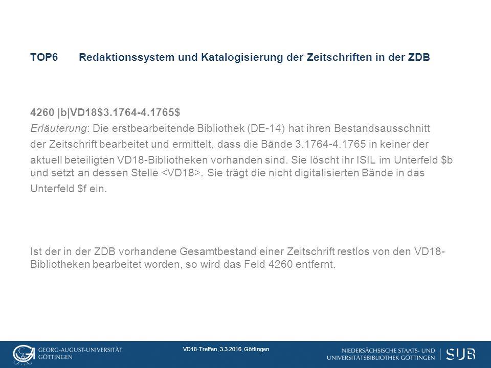 VD18-Treffen, 3.3.2016, Göttingen TOP6Redaktionssystem und Katalogisierung der Zeitschriften in der ZDB 4260 |b|VD18$3.1764-4.1765$ Erläuterung: Die erstbearbeitende Bibliothek (DE-14) hat ihren Bestandsausschnitt der Zeitschrift bearbeitet und ermittelt, dass die Bände 3.1764-4.1765 in keiner der aktuell beteiligten VD18-Bibliotheken vorhanden sind.